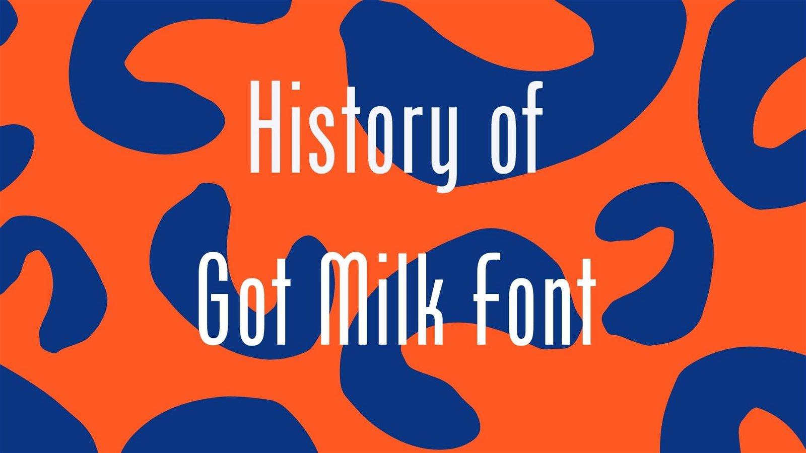 History of Got Milk Font