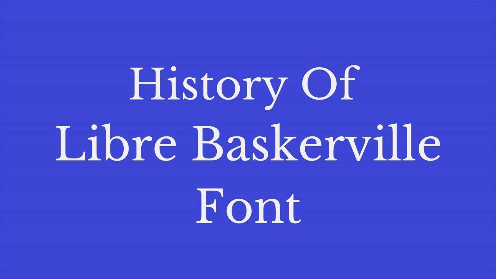 History of Libre Baskerville Font