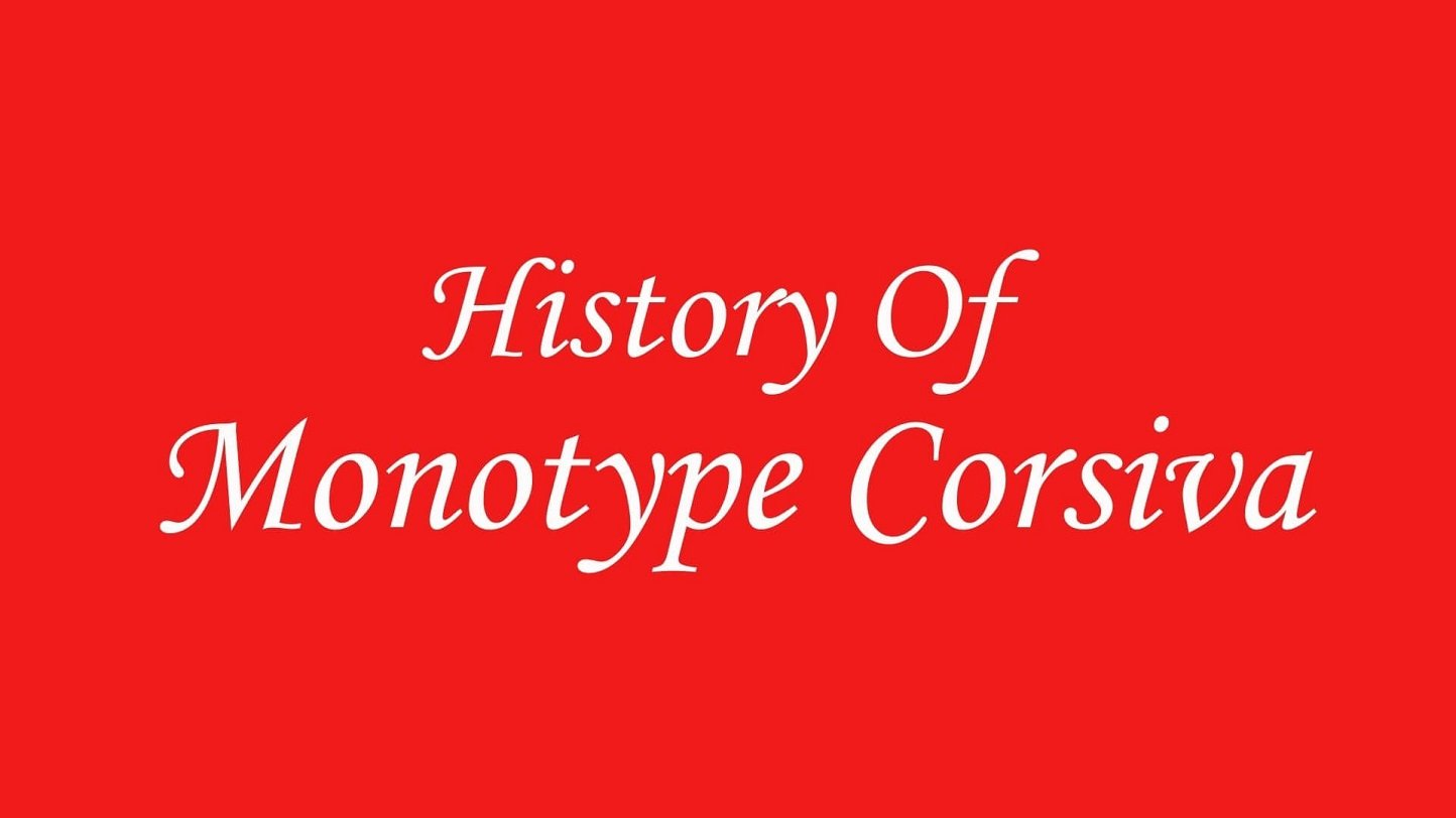 History of Monotype Corsiva Font