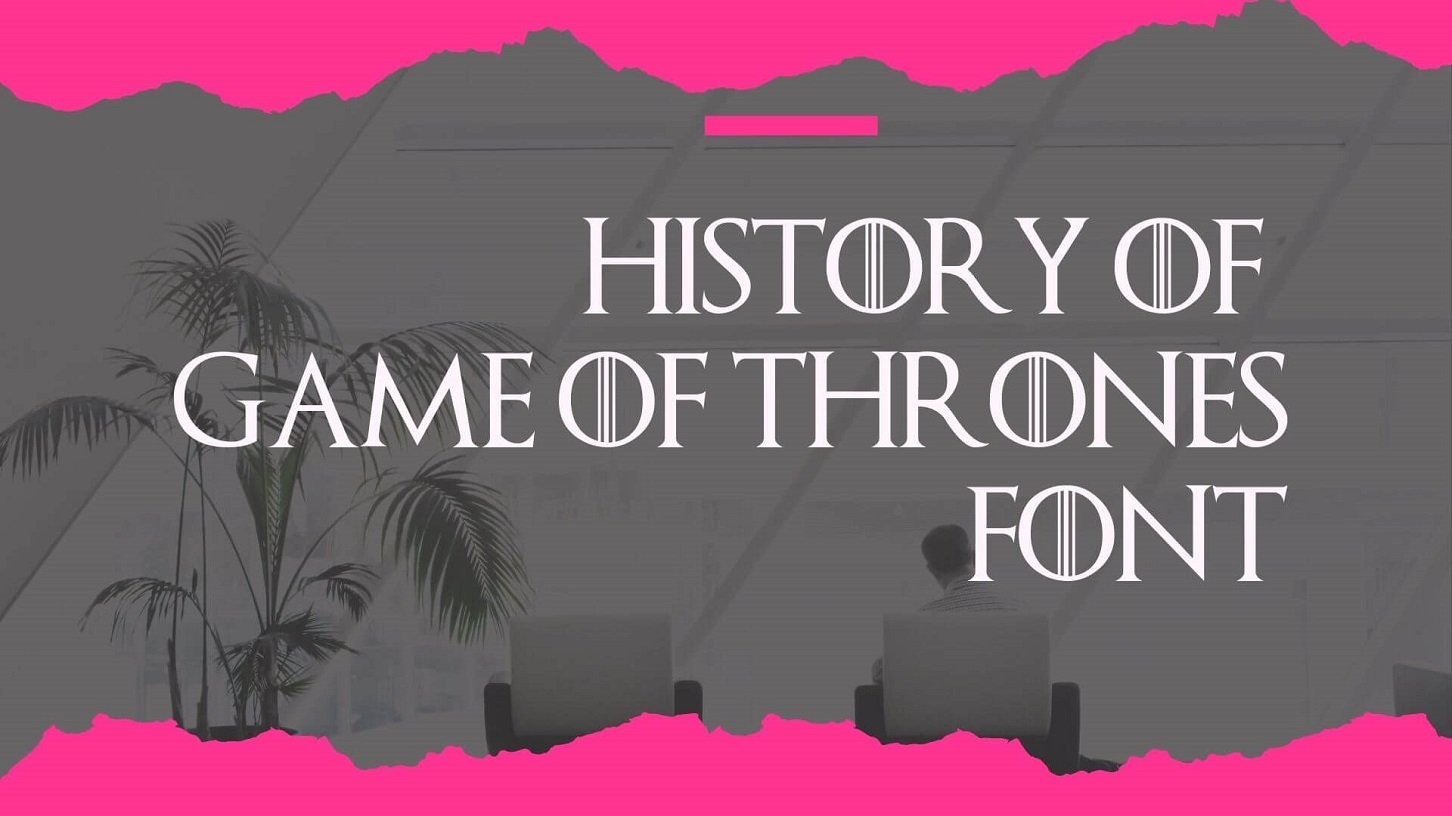 History of Game of Thrones Font