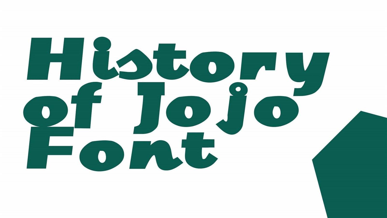 History of Jojo Font